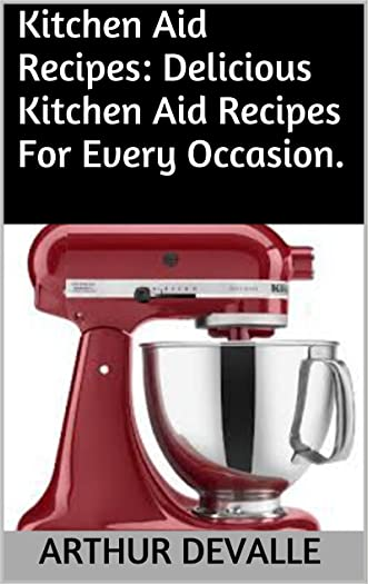Kitchen Aid Recipes: Delicious Kitchen Aid Recipes For Every Occasion.