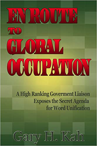 En Route To Global Occupation - A High Ranking Government Liaison Exposes the Secret Agenda for World Unification written by Gary Kah
