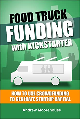Food Truck Funding with Kickstarter (Food Truck Startup Series Book 3)