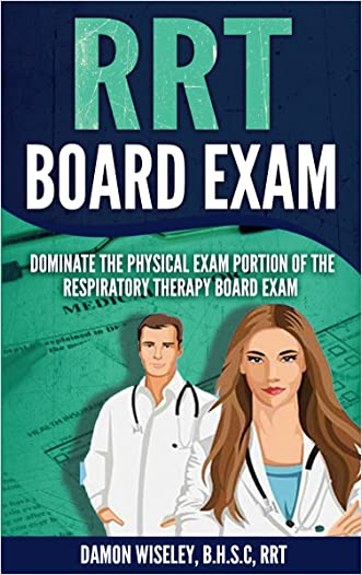 RRT Board Exam: Respiratory Therapy Review of Physical Exam (RRT Board Exam Series Book 1)