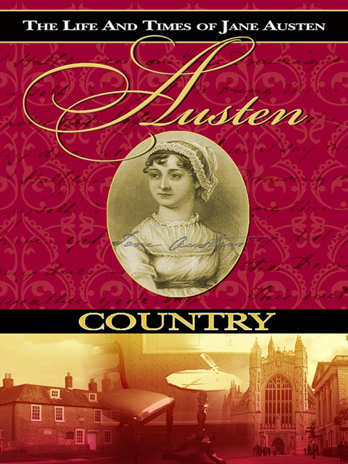 Jane Austen Country: The Life & Times of Jane Austen