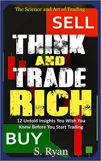 Think and Trade Rich: 12 Untold Insights on Fundamental & Technical Analysis (The Science & Art of Trading) written by Steve Ryan