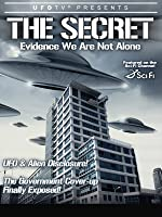 UFOTV Presents: The Secret: Evidence That We Are Not Alone