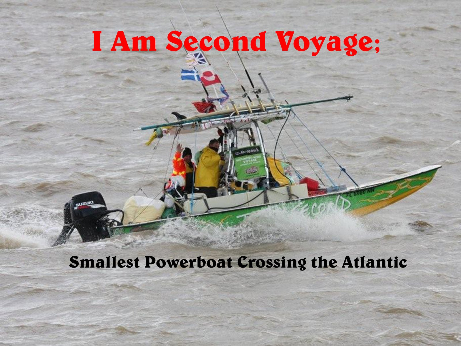 I Am Second Voyage; Smallest Powerboat Crossing the Atlantic - Season 1