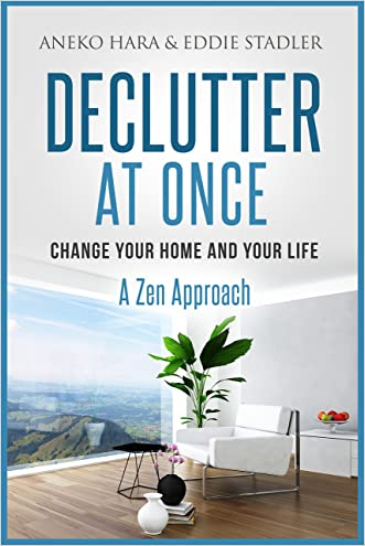 Declutter: Change your Home and your Life at once. Declutter: A Zen Approach: Declutter and Zen written by Aneko Hara