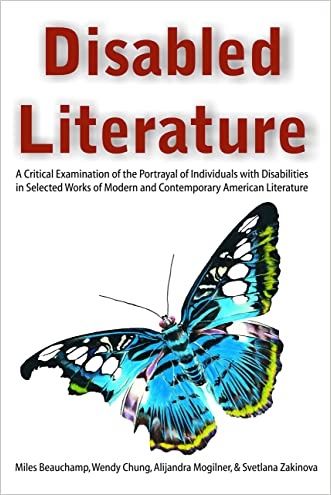 Disabled Literature: A Critical Examination of the Portrayal of Individuals with Disabilities in Selected Works of Modern and Contemporary American Literature written by Miles Beauchamp