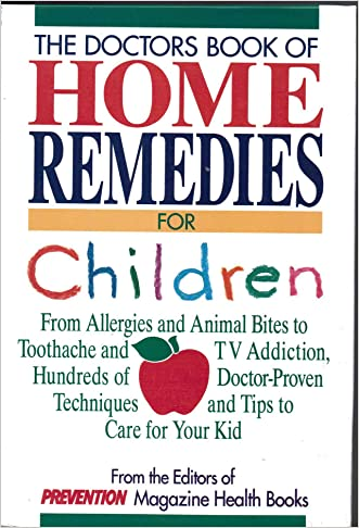 The Doctors Book of Home Remedies for Children: From Allergies and Animal Bites to Toothache and TV Addiction, Hundreds of Doctor-Proven Techniques