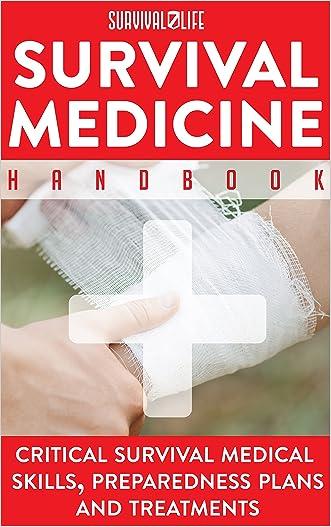 Survival Medicine Handbook: Critical Survival Medical Skills, Preparedness Plans and Treatments