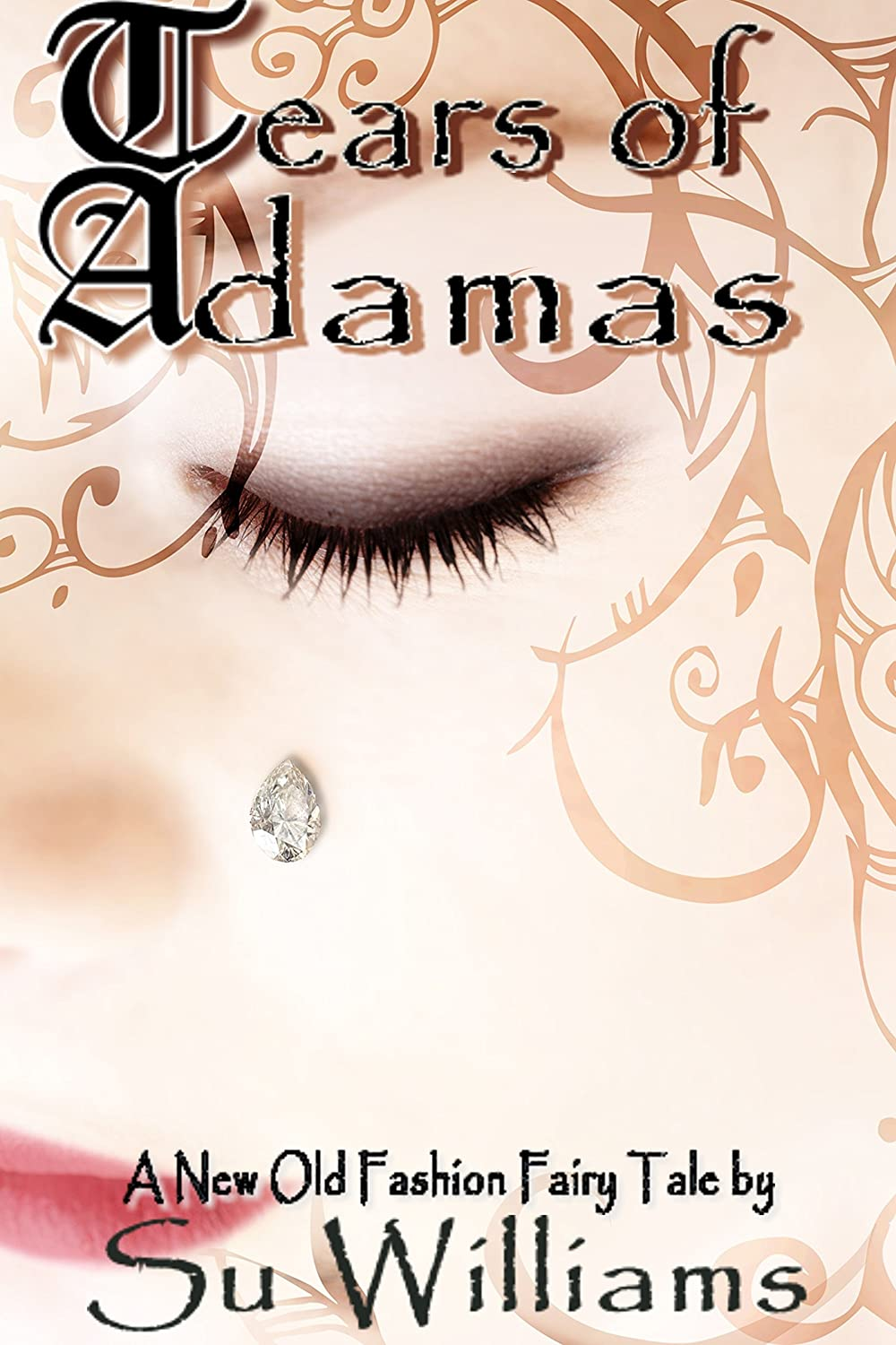 Tears of Adamas: A New Old-Fashion Fairy Tale Short Story (With Bonus Content) by Su Williams