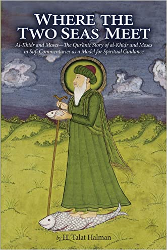 Where the Two Seas Meet: Al-Khidr and Moses?The Qur?anic Story of al-Khidr and Moses in Sufi Commentaries as a Model for Spiritual Guidance