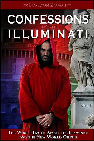 Confessions of an Illuminati, Volume I: The Whole Truth About the Illuminati and the New World Order: 1