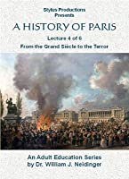 A HISTORY OF PARIS, LECTURE 4: From the Grand Si?cle to the Terror