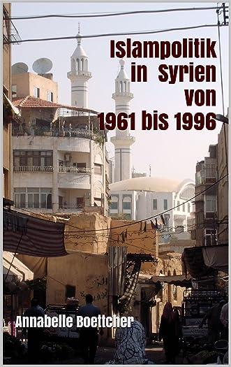 Islampolitik in Syrien von 1961 bis 1996 (German Edition)