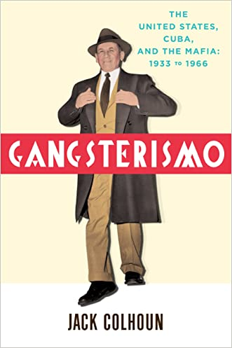 Gangsterismo: The United States, Cuba and the Mafia, 1933 to 1966