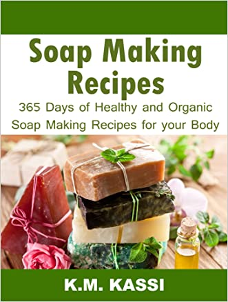 Soap Making Recipes: 365 Days of Healthy and Organic Soap Making Recipes for Your Body