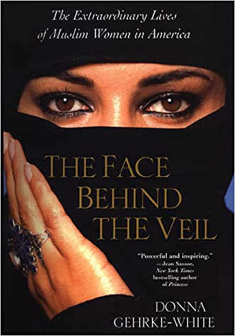 The Face The Behind Veil: Extraordinary Lives Of Muslim Women In America
