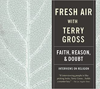 Fresh Air: Faith, Reason and Doubt written by Terry Gross