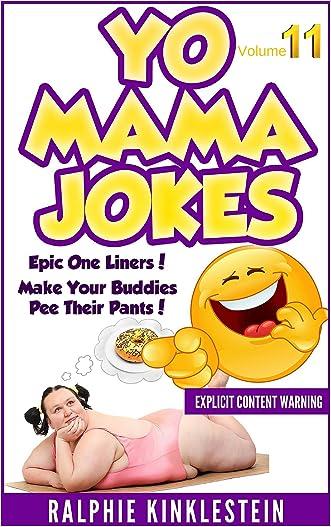 Fun & Humor: World's Funniest Yo Mama Jokes Part 11 (Encyclopedia): (kids jokes, short jokes, dirty jokes, momma jokes, good joke, mamma jokes, moma jokes). (The Best Yo Mama Jokes Ever Book 6) written by Ralphie Kinklestein