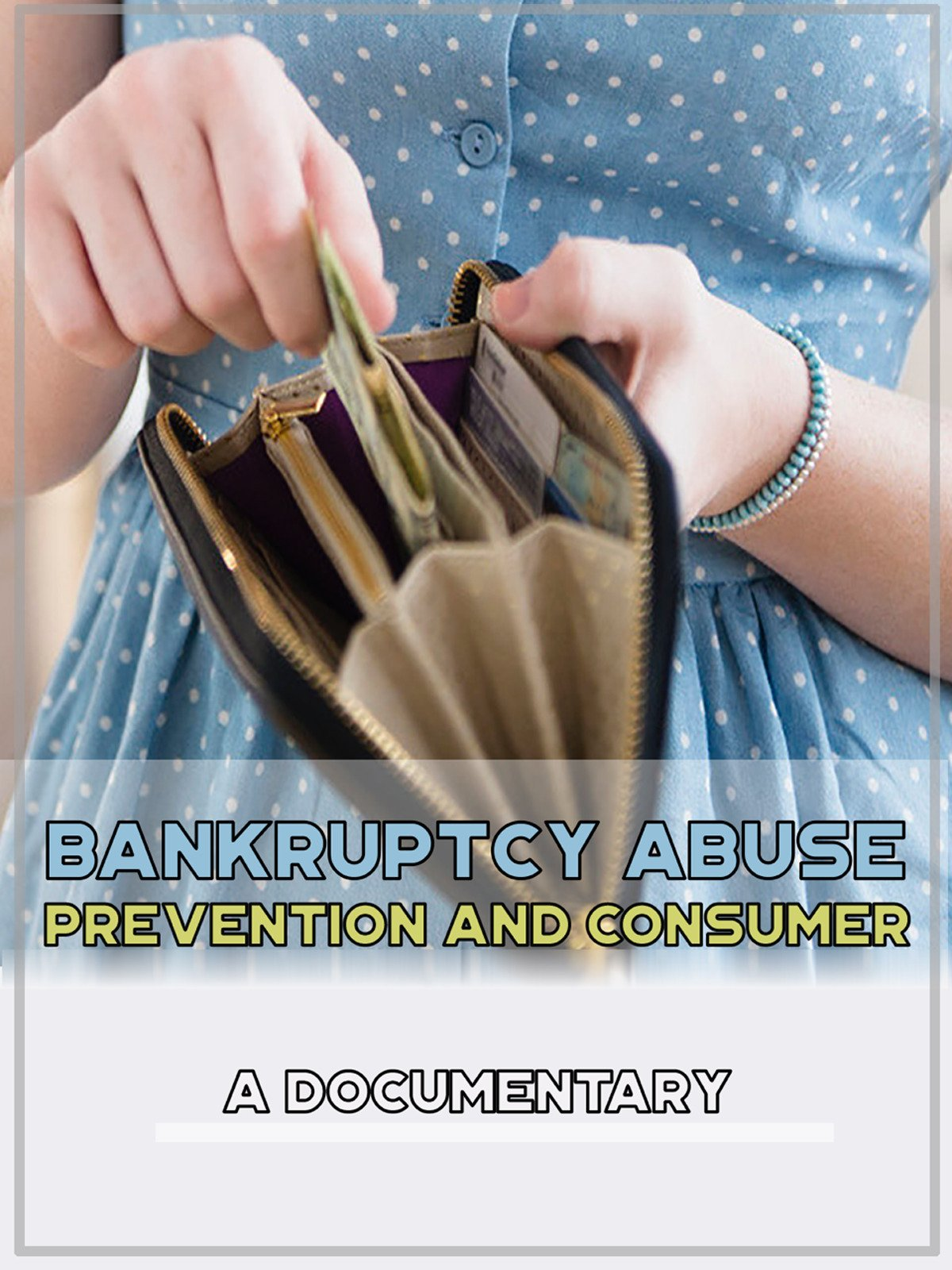 Bankruptcy Abuse Prevention and Consumer A Documentary
