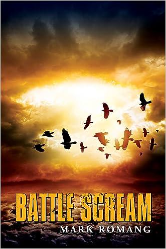 Battle Scream (The Battle Series Book 1) written by Mark Romang