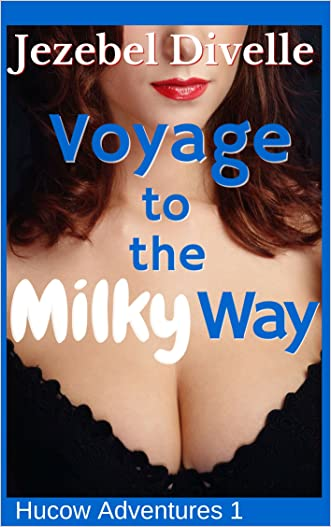 Voyage to the Milky Way: (A Sci-Fi Serial, Taboo First Time, Hucow, Age Difference, MFM Menage, Erotic Short Story) (Hucow Adventures Book 1)