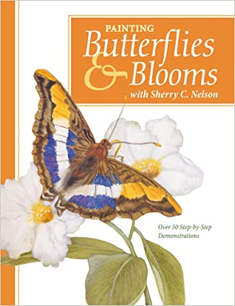 Painting Butterflies & Blooms with Sherry C. Nelson written by Sherry C. Nelson