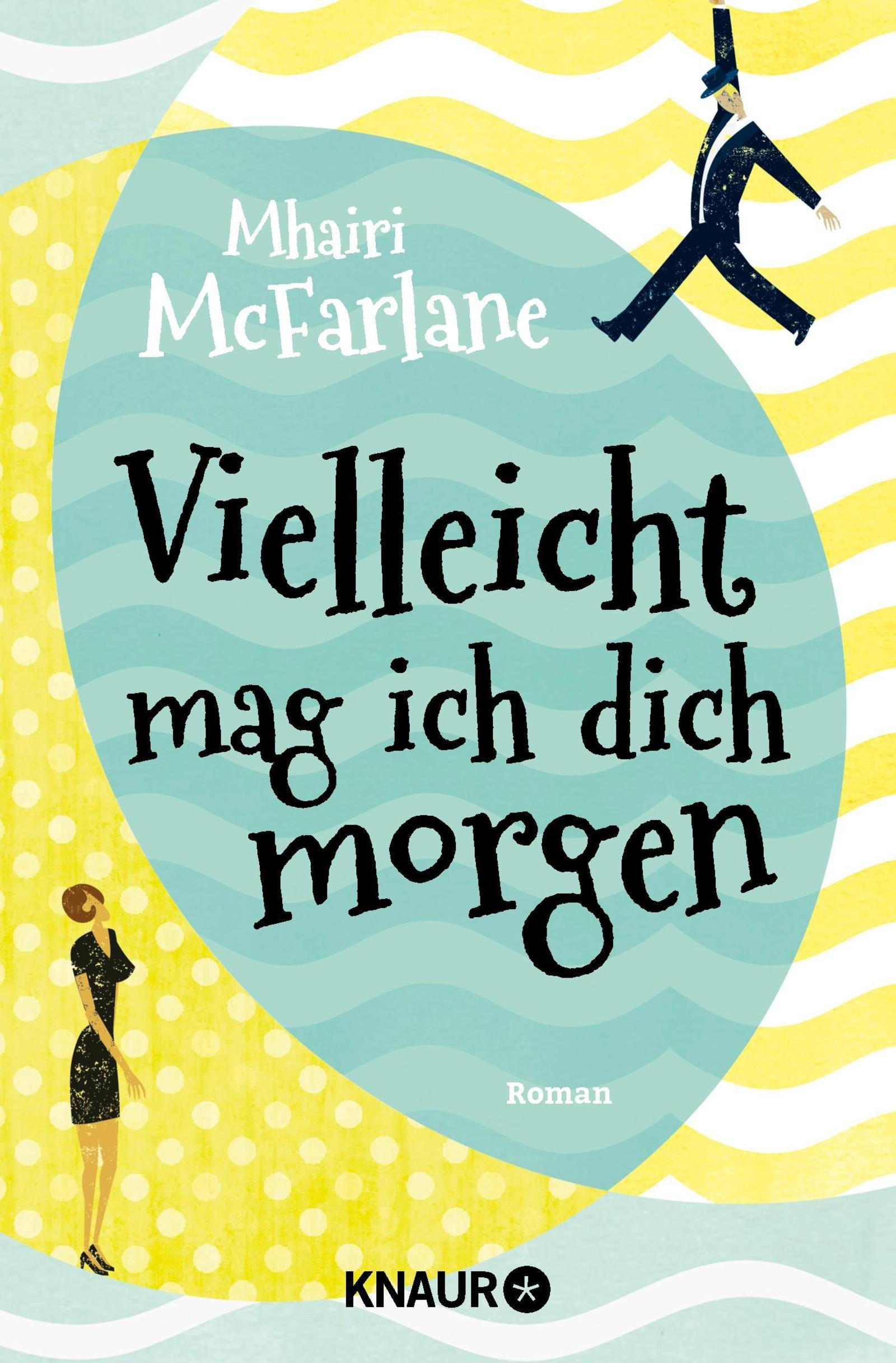 Mhairi McFarlane: Vielleicht mag ich dich morgen