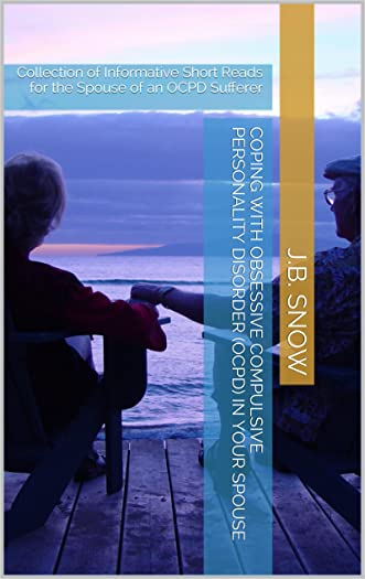 Coping with Obsessive Compulsive Personality Disorder (OCPD) in Your Spouse: Collection of Informative Short Reads for the Spouse of an OCPD Sufferer (Transcend Mediocrity Book 46)