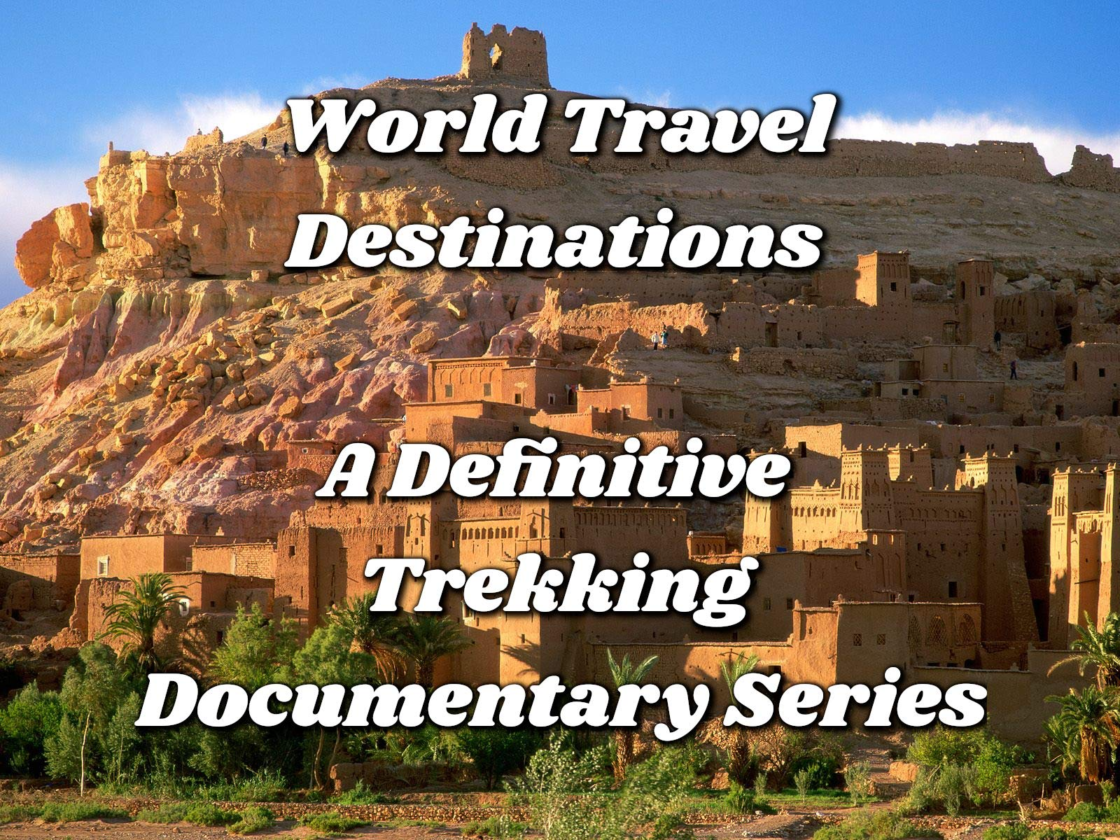 World Travel Destinations - A Definitive Trekking Documentary Series on Amazon Prime Video UK