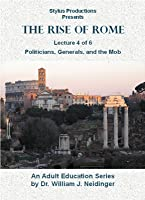 The Rise of Rome. Lecture 4 of 6. Politicians, Generals, and the Mob.