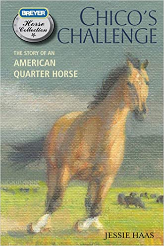 Chico's Challenge: The Story of an American Quarter Horse (The Breyer Horse Collection) written by Jessie Haas