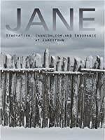 Jane: Starvation, Cannibalism, and Endurance at Jamestown