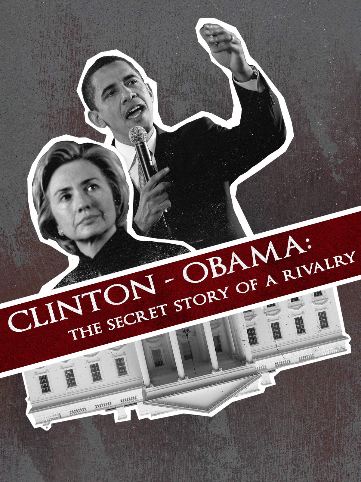 Clinton - Obama: The Secret Story of a Rivalry