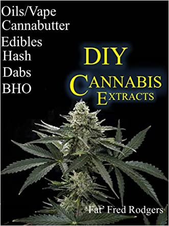 DIY Cannabis Exracts: The Ultimate Guide to DIY Marijuana Extracts: Cannabis Oil, Dabs, Hash, Cannabutter, and Edibles (Marijuana seeds, Marijuana strains, indoor growing, cannabis dabbing) written by Fat%27 Fred Rodgers