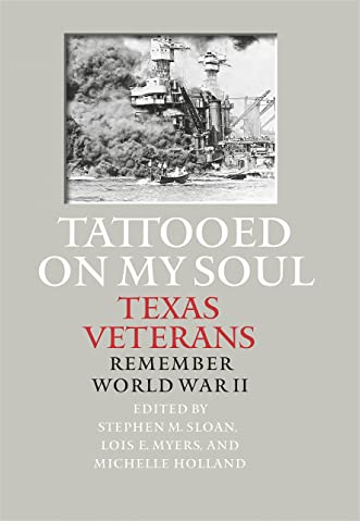 Tattooed on My Soul: Texas Veterans Remember World War II (Williams-Ford Texas A&M University Military History Series)
