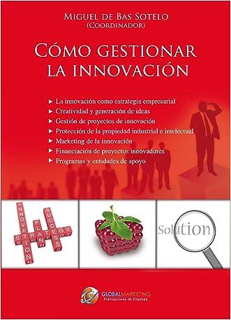 Cómo gestionar la innovación: La innovación como estrategia empresarial (Spanish Edition) written by Varios Autores