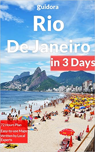 Rio De Janeiro in 3 Days: A 72 Hours Perfect Plan with the Best Things to Do in Rio (Travel Guide 2016): A Step-by-step plan on How to spend 72 Amazing ... in Rio Save Time & Money. 20 Local Secrets