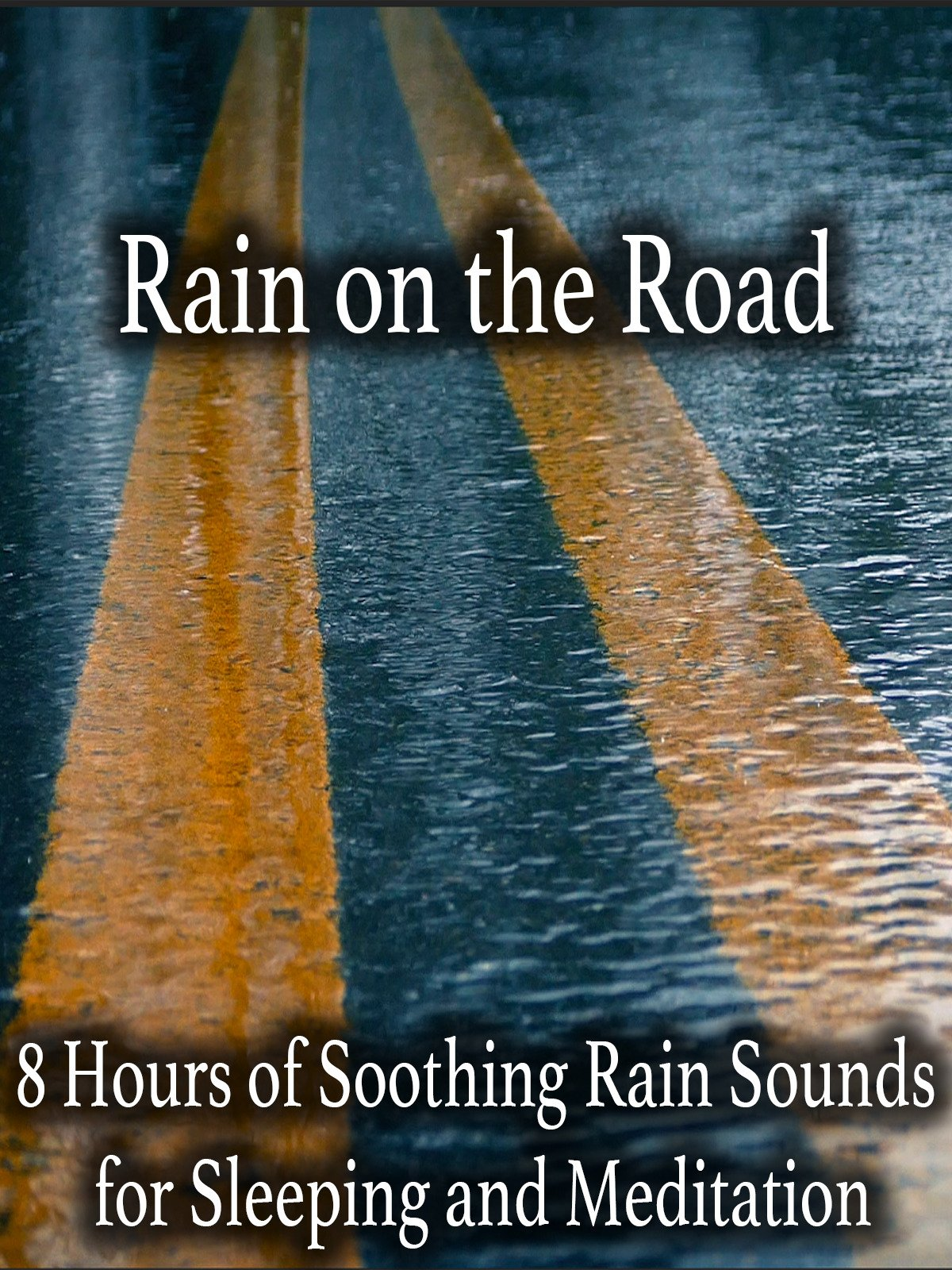 Rain on the Road 8 Hours of Soothing Rain Sounds for Sleeping and Meditation