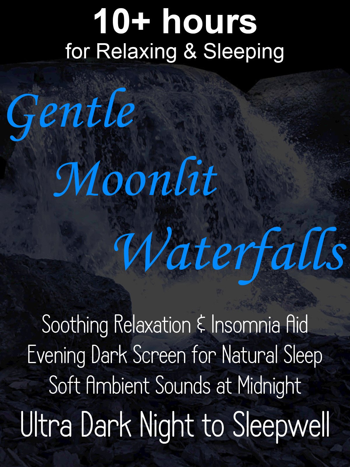 10+ hours for Relaxing & Sleeping Gentle Moonlit Waterfalls Soothing Relaxation & Insomnia Aid Evening Dark Screen for Natural Sleep Soft Ambient Sounds at Midnight Ultra Dark Night to Sleep Well