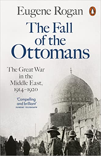 The Fall of the Ottomans: The Great War in the Middle East, 1914-1920