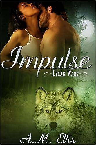 Impulse (Lycan Wars Book 2) written by A. M. Ellis