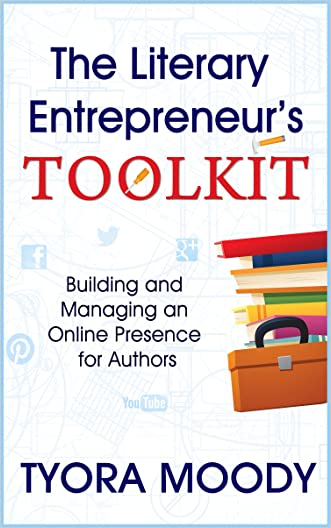 The Literary Entrepreneur's Toolkit: Building and Managing an Online Presence for Authors written by Tyora Moody
