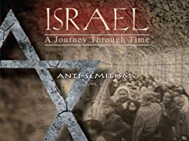 Israel, A Journey Through Time: Anti-Semitism (Vol 3)