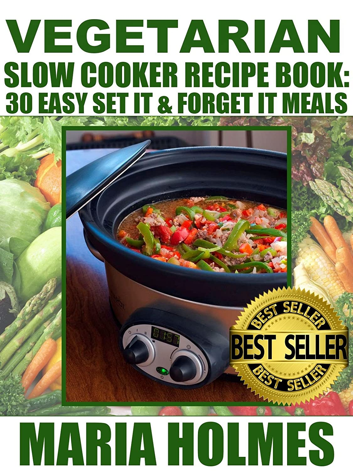Vegetarian Slow Cooker Recipe Book: 30 Easy Set It & Forget It Meals