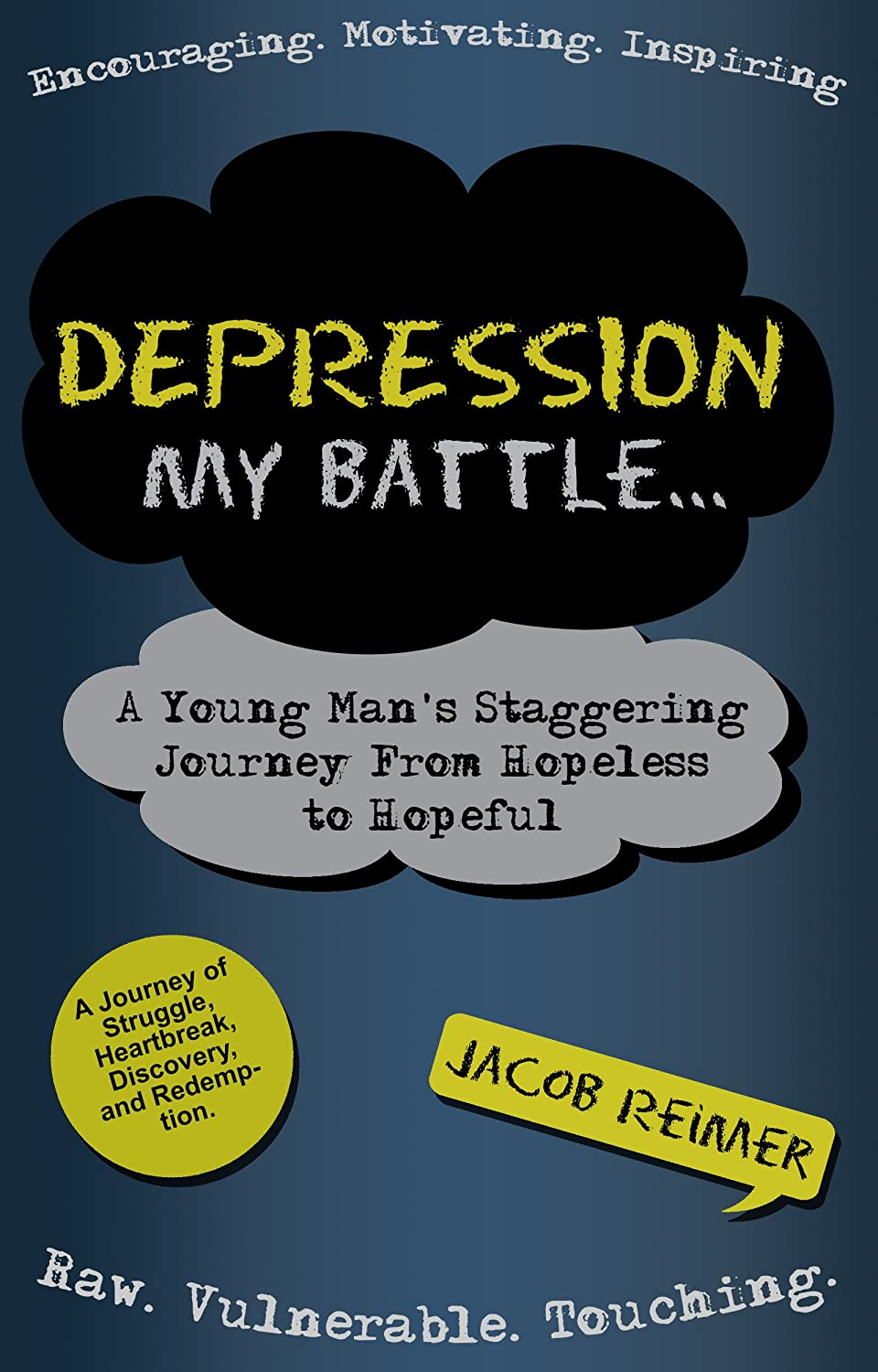 Depression: My Battle - A Young Man's Staggering Journey From Hopeless To Hopeful by Jacob Reimer