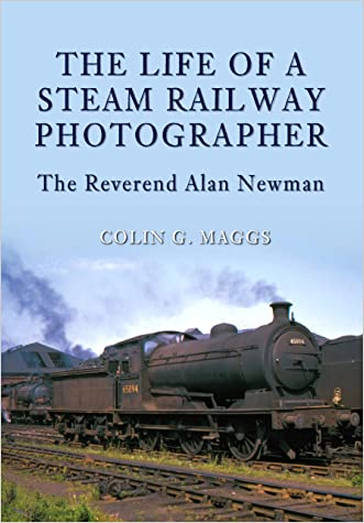 The Life of a Steam Railway Photographer: The Reverend Alan Newman