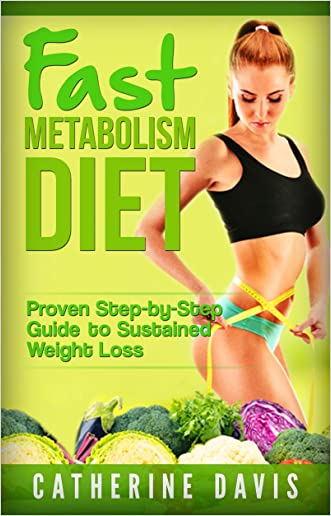 Fast Metabolism Diet: Proven Step-by-Step Guide to Sustained Weight Loss