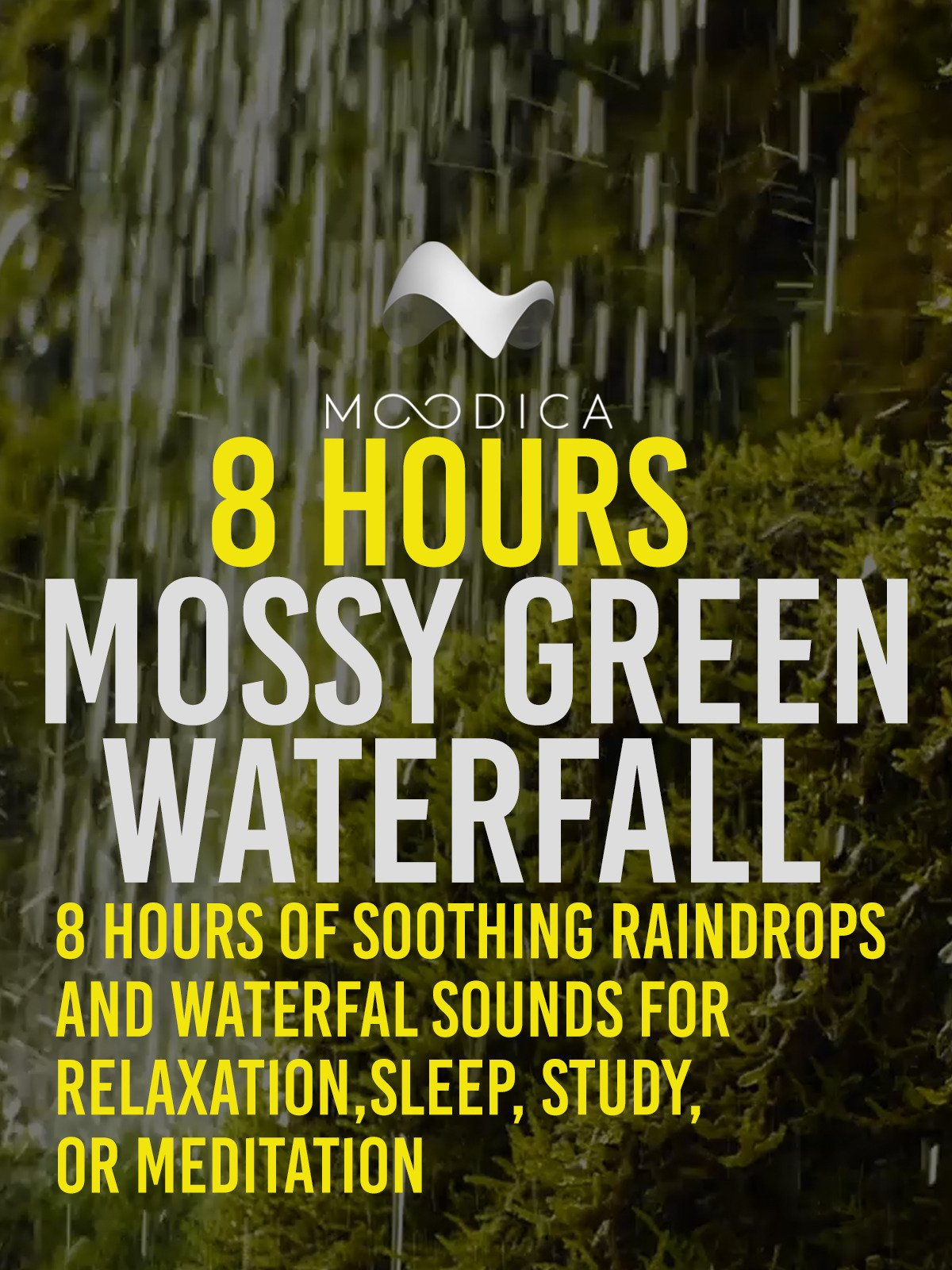 8 Hours: Mossy Green Waterfall: 8 Hours of Soothing Raindrops and Waterfall Sounds for Relaxation, Sleep, Study, or Meditation