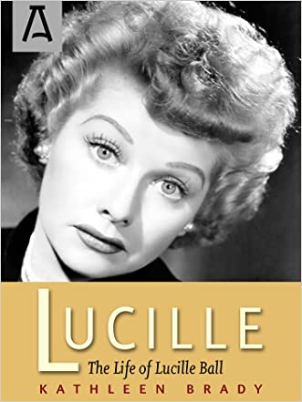 Lucille: The Life of Lucille Ball written by Kathleen Brady