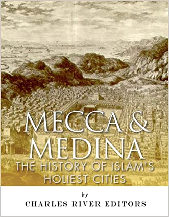 Mecca and Medina: The History of Islam's Holiest Cities